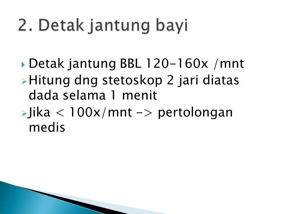  Detak jantung BBL 120-160x /mnt  Hitung dng stetoskop 2 jari diatas dada selama 1 menit  Jika pertolongan medis