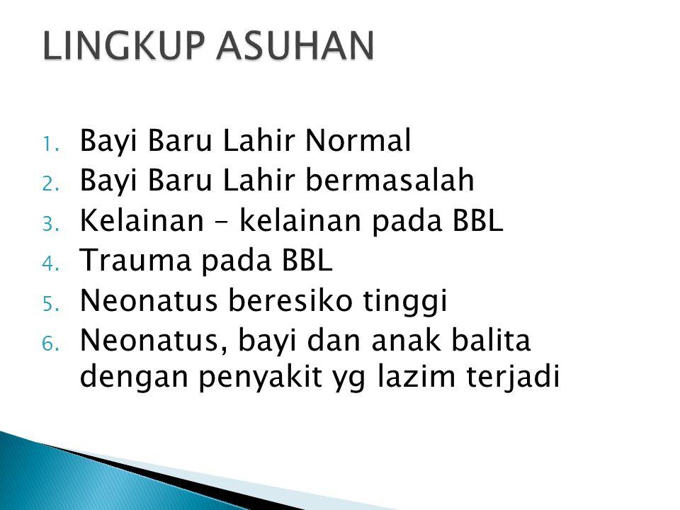 1. Bayi Baru Lahir Normal 2. Bayi Baru Lahir bermasalah 3. Kelainan – kelainan pada BBL 4. Trauma pada BBL 5. Neonatus beresiko tinggi 6. Neonatus, ba