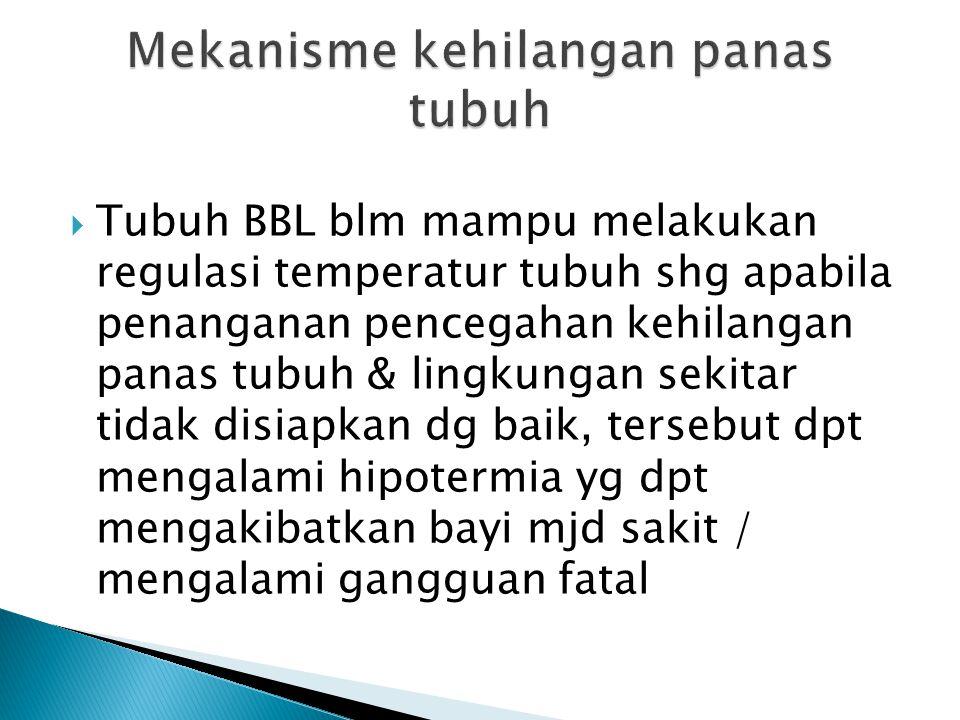  Tubuh BBL blm mampu melakukan regulasi temperatur tubuh shg apabila penanganan pencegahan kehilangan panas tubuh & lingkungan sekitar tidak disiapka