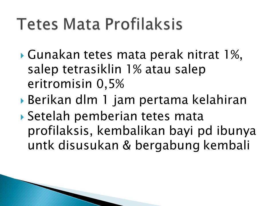  Gunakan tetes mata perak nitrat 1%, salep tetrasiklin 1% atau salep eritromisin 0,5%  Berikan dlm 1 jam pertama kelahiran  Setelah pemberian tetes