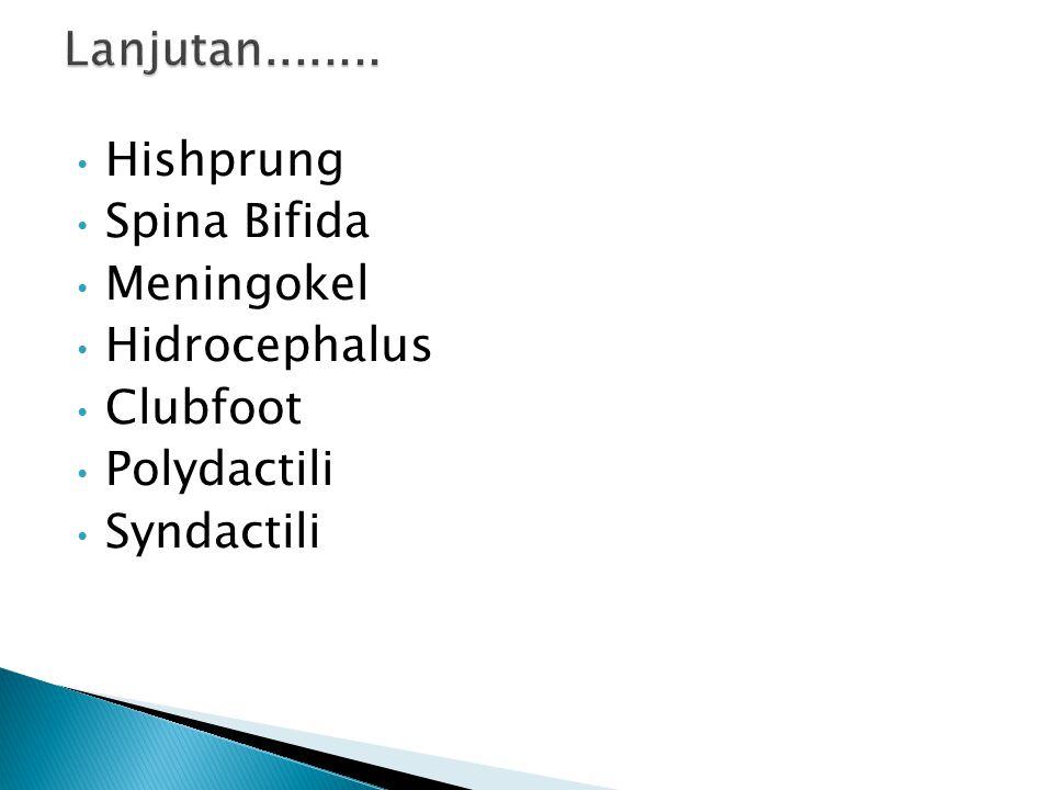 Hishprung Spina Bifida Meningokel Hidrocephalus Clubfoot Polydactili Syndactili