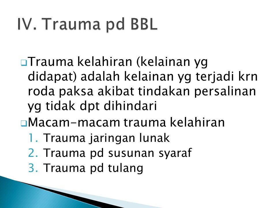  Trauma kelahiran (kelainan yg didapat) adalah kelainan yg terjadi krn roda paksa akibat tindakan persalinan yg tidak dpt dihindari  Macam-macam tra