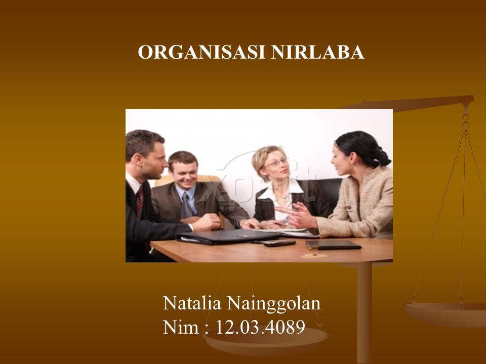 Natalia Nainggolan Nim : 12.03.4089 ORGANISASI NIRLABA
