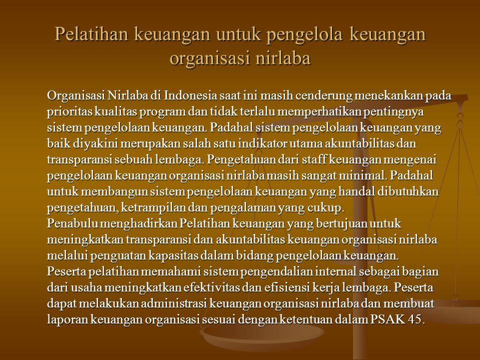 Pelatihan keuangan untuk pengelola keuangan organisasi nirlaba Organisasi Nirlaba di Indonesia saat ini masih cenderung menekankan pada prioritas kual
