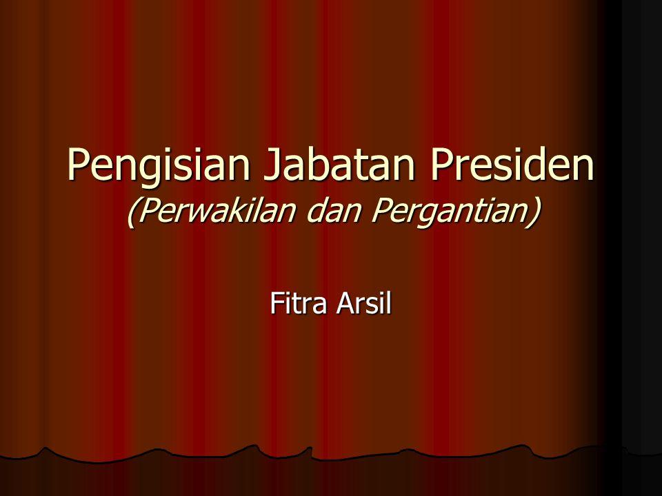 Pengisian Jabatan Presiden (Perwakilan dan Pergantian) Fitra Arsil