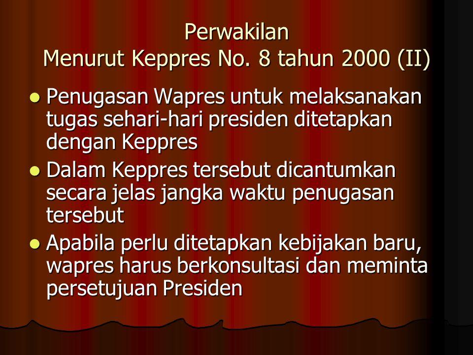 Perwakilan Menurut Keppres No. 8 tahun 2000 (II) Penugasan Wapres untuk melaksanakan tugas sehari-hari presiden ditetapkan dengan Keppres Penugasan Wa