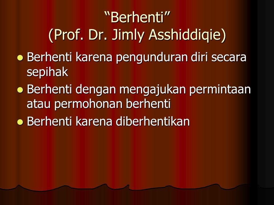"""""""Berhenti"""" (Prof. Dr. Jimly Asshiddiqie) Berhenti karena pengunduran diri secara sepihak Berhenti karena pengunduran diri secara sepihak Berhenti deng"""