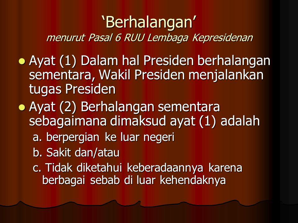 'Berhalangan' menurut Pasal 6 RUU Lembaga Kepresidenan Ayat (1) Dalam hal Presiden berhalangan sementara, Wakil Presiden menjalankan tugas Presiden Ay
