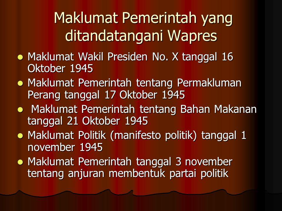 Maklumat Pemerintah yang ditandatangani Wapres Maklumat Pemerintah yang ditandatangani Wapres Maklumat Wakil Presiden No. X tanggal 16 Oktober 1945 Ma