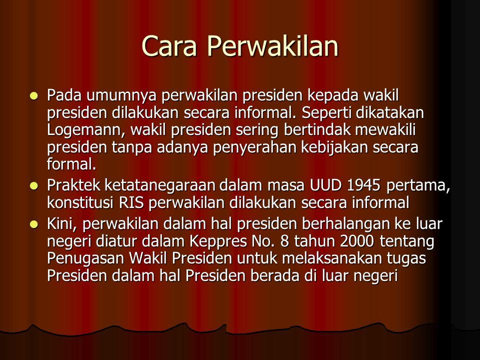 Cara Perwakilan Pada umumnya perwakilan presiden kepada wakil presiden dilakukan secara informal. Seperti dikatakan Logemann, wakil presiden sering be