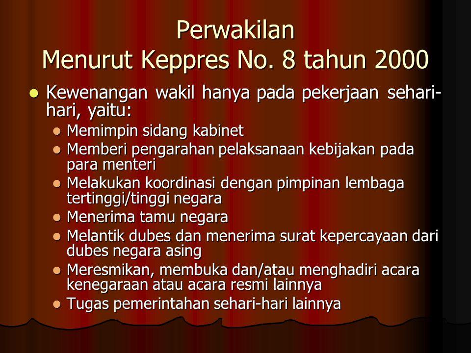 Perwakilan Menurut Keppres No. 8 tahun 2000 Kewenangan wakil hanya pada pekerjaan sehari- hari, yaitu: Kewenangan wakil hanya pada pekerjaan sehari- h
