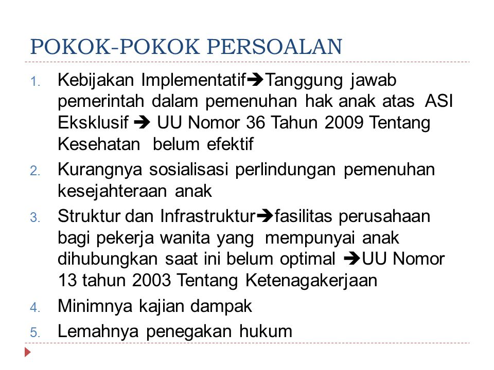 POKOK-POKOK PERSOALAN 1. Kebijakan Implementatif  Tanggung jawab pemerintah dalam pemenuhan hak anak atas ASI Eksklusif  UU Nomor 36 Tahun 2009 Tent