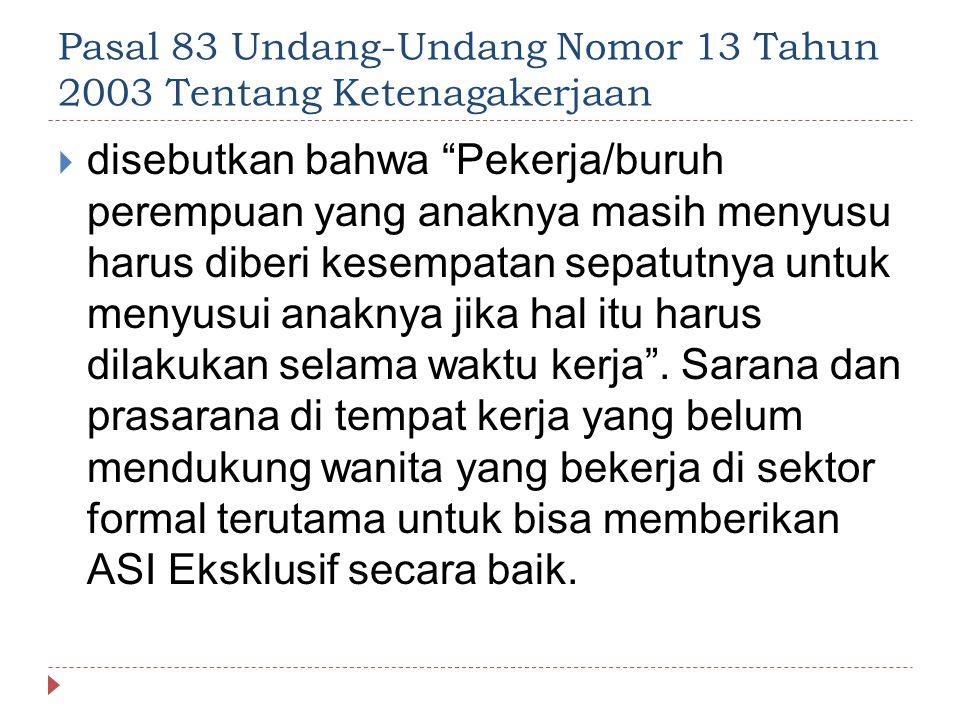 """Pasal 83 Undang-Undang Nomor 13 Tahun 2003 Tentang Ketenagakerjaan  disebutkan bahwa """"Pekerja/buruh perempuan yang anaknya masih menyusu harus diberi"""