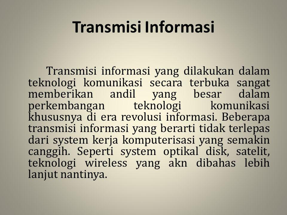 Transmisi Informasi Transmisi informasi yang dilakukan dalam teknologi komunikasi secara terbuka sangat memberikan andil yang besar dalam perkembangan