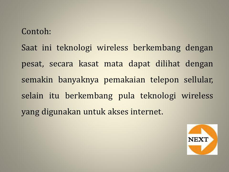 Contoh: Saat ini teknologi wireless berkembang dengan pesat, secara kasat mata dapat dilihat dengan semakin banyaknya pemakaian telepon sellular, sela