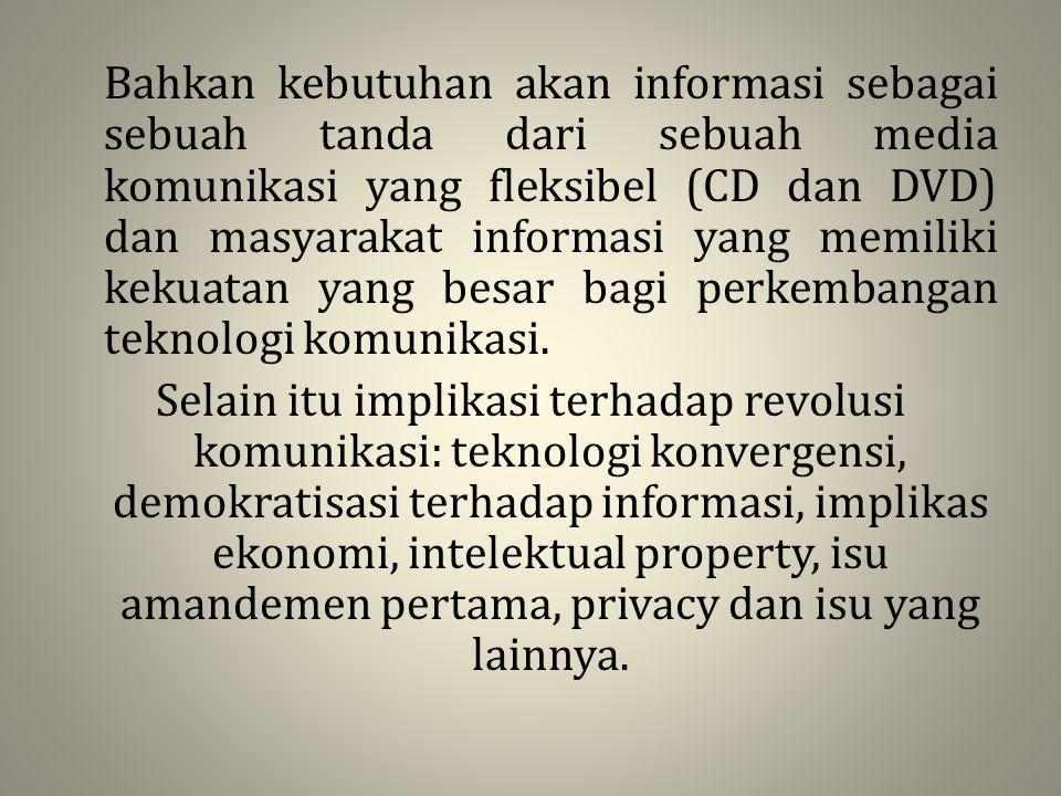 Bahkan kebutuhan akan informasi sebagai sebuah tanda dari sebuah media komunikasi yang fleksibel (CD dan DVD) dan masyarakat informasi yang memiliki k