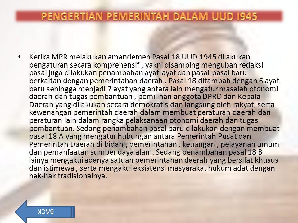 Ketika MPR melakukan amandemen Pasal 18 UUD 1945 dilakukan pengaturan secara komprehensif, yakni disamping mengubah redaksi pasal juga dilakukan penam