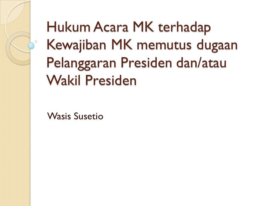 Hukum Acara MK terhadap Kewajiban MK memutus dugaan Pelanggaran Presiden dan/atau Wakil Presiden Wasis Susetio