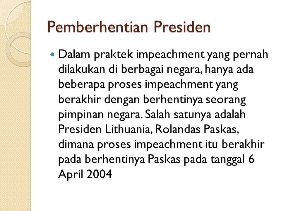 Pemberhentian Presiden Dalam praktek impeachment yang pernah dilakukan di berbagai negara, hanya ada beberapa proses impeachment yang berakhir dengan
