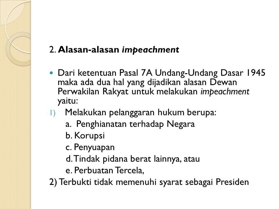 2. Alasan-alasan impeachment Dari ketentuan Pasal 7A Undang-Undang Dasar 1945 maka ada dua hal yang dijadikan alasan Dewan Perwakilan Rakyat untuk mel