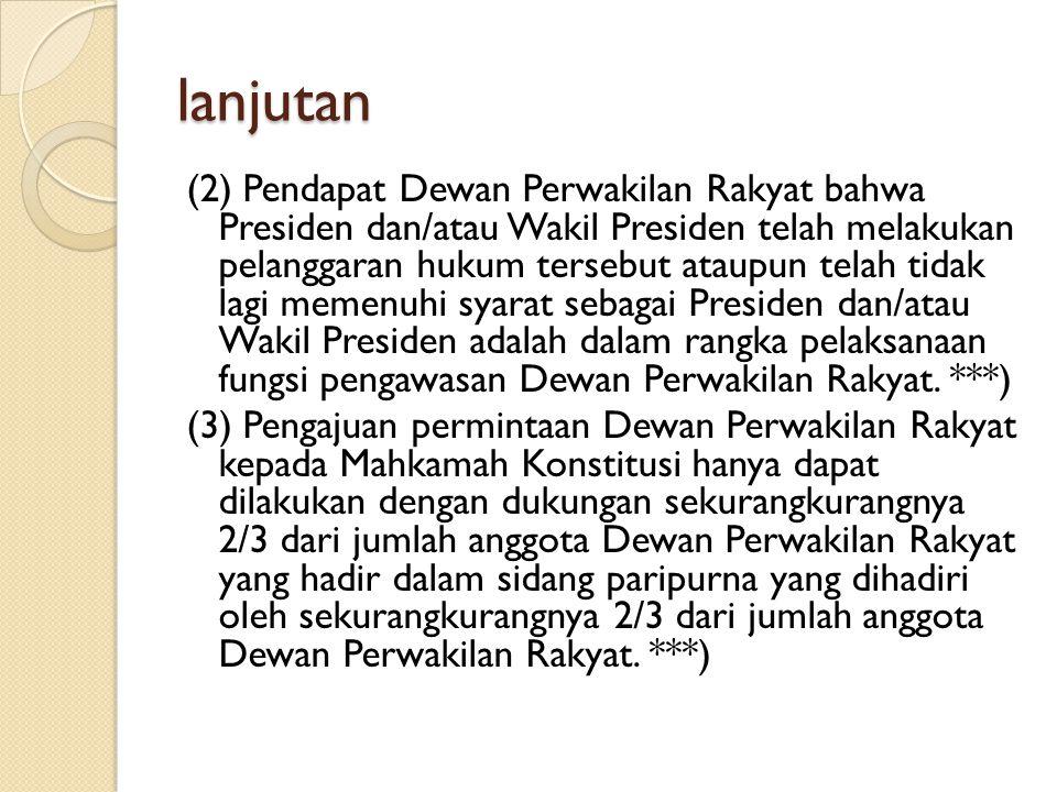 lanjutan (2) Pendapat Dewan Perwakilan Rakyat bahwa Presiden dan/atau Wakil Presiden telah melakukan pelanggaran hukum tersebut ataupun telah tidak la