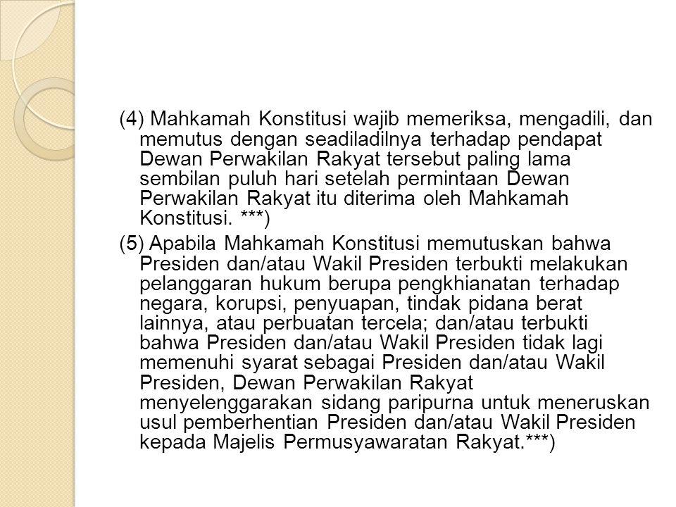 (4) Mahkamah Konstitusi wajib memeriksa, mengadili, dan memutus dengan seadiladilnya terhadap pendapat Dewan Perwakilan Rakyat tersebut paling lama se