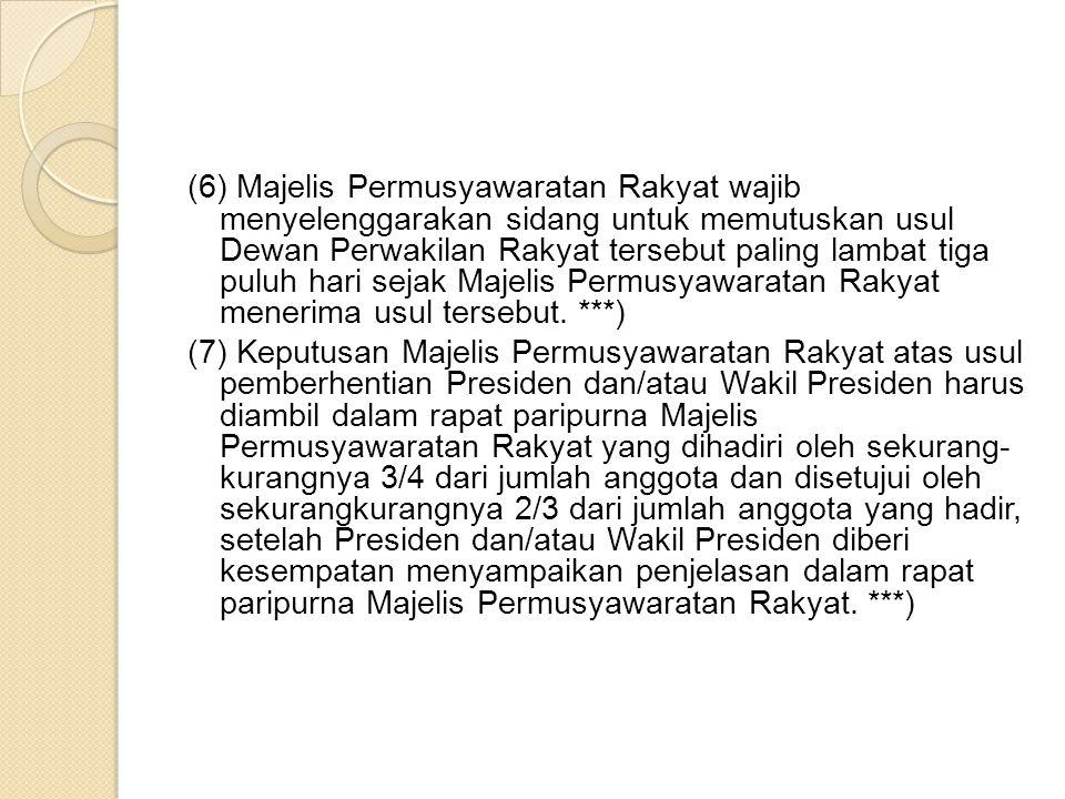 (6) Majelis Permusyawaratan Rakyat wajib menyelenggarakan sidang untuk memutuskan usul Dewan Perwakilan Rakyat tersebut paling lambat tiga puluh hari