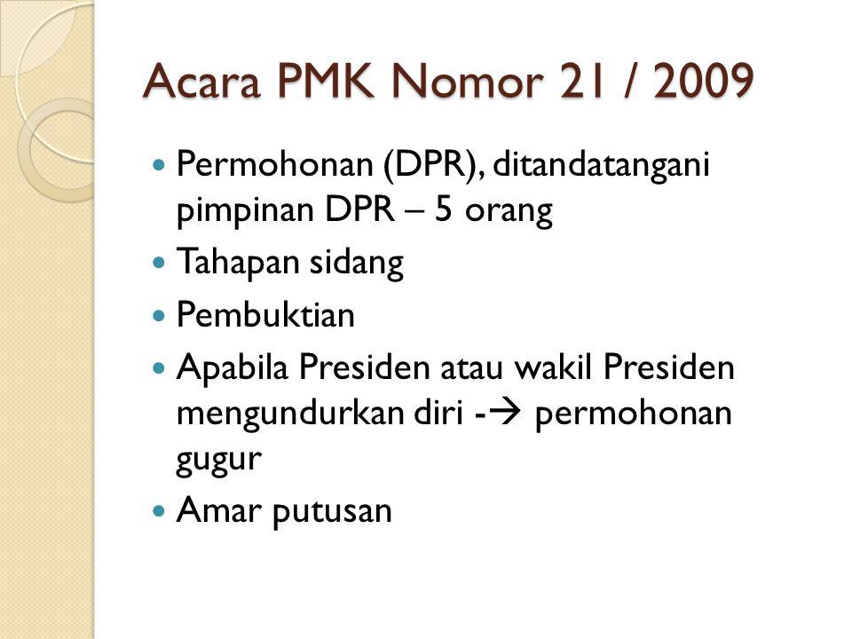 Acara PMK Nomor 21 / 2009 Permohonan (DPR), ditandatangani pimpinan DPR – 5 orang Tahapan sidang Pembuktian Apabila Presiden atau wakil Presiden mengu