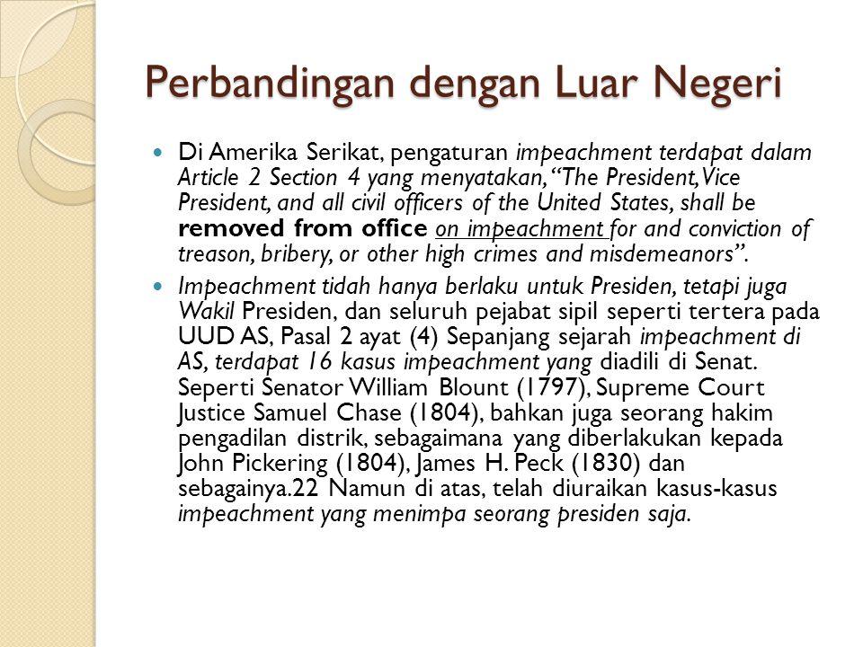 """Perbandingan dengan Luar Negeri Di Amerika Serikat, pengaturan impeachment terdapat dalam Article 2 Section 4 yang menyatakan, """"The President, Vice Pr"""