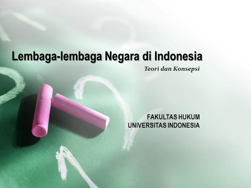 Lembaga-lembaga Negara di Indonesia Teori dan Konsepsi FAKULTAS HUKUM UNIVERSITAS INDONESIA