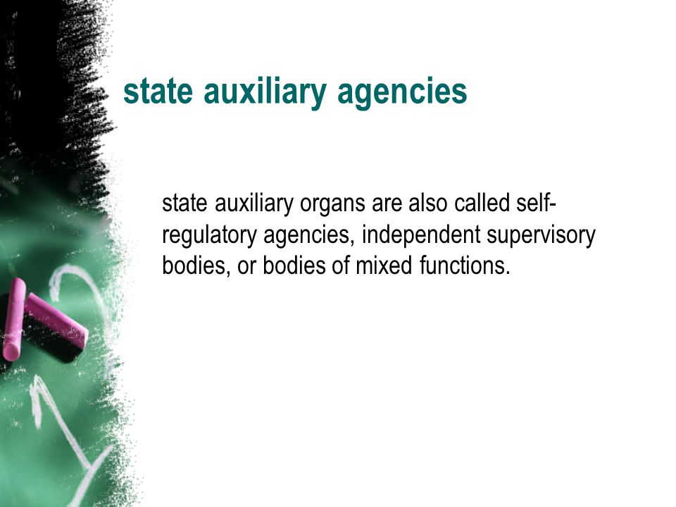 state auxiliary agencies state auxiliary organs are also called self- regulatory agencies, independent supervisory bodies, or bodies of mixed function