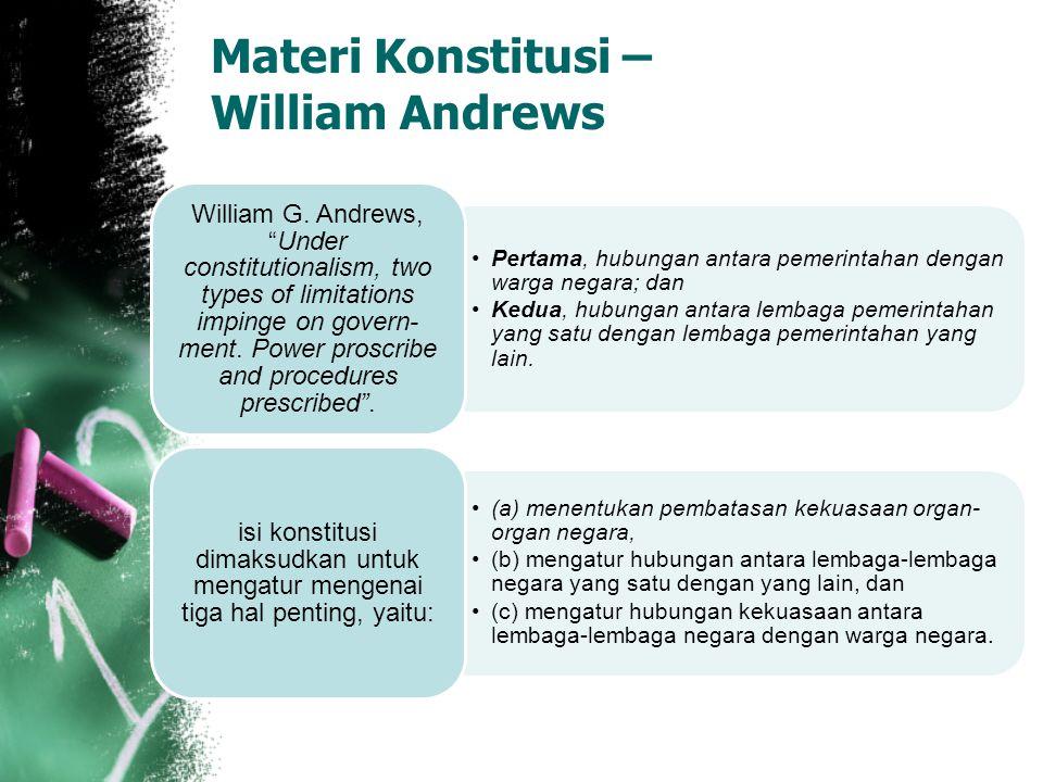 Materi Konstitusi – William Andrews Pertama, hubungan antara pemerintahan dengan warga negara; dan Kedua, hubungan antara lembaga pemerintahan yang s