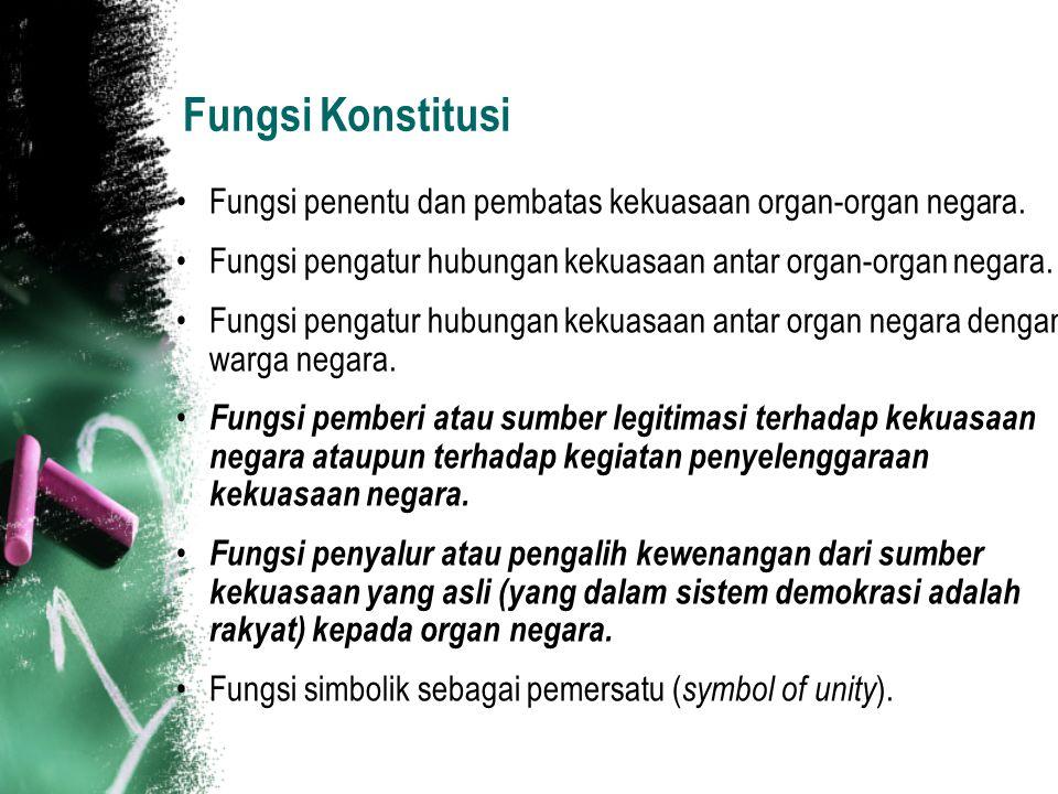 Fungsi Konstitusi Fungsi penentu dan pembatas kekuasaan organ-organ negara. Fungsi pengatur hubungan kekuasaan antar organ-organ negara. Fungsi pengat