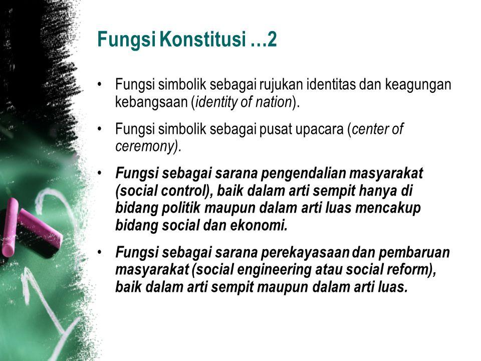 Fungsi Konstitusi …2 Fungsi simbolik sebagai rujukan identitas dan keagungan kebangsaan ( identity of nation ). Fungsi simbolik sebagai pusat upacara