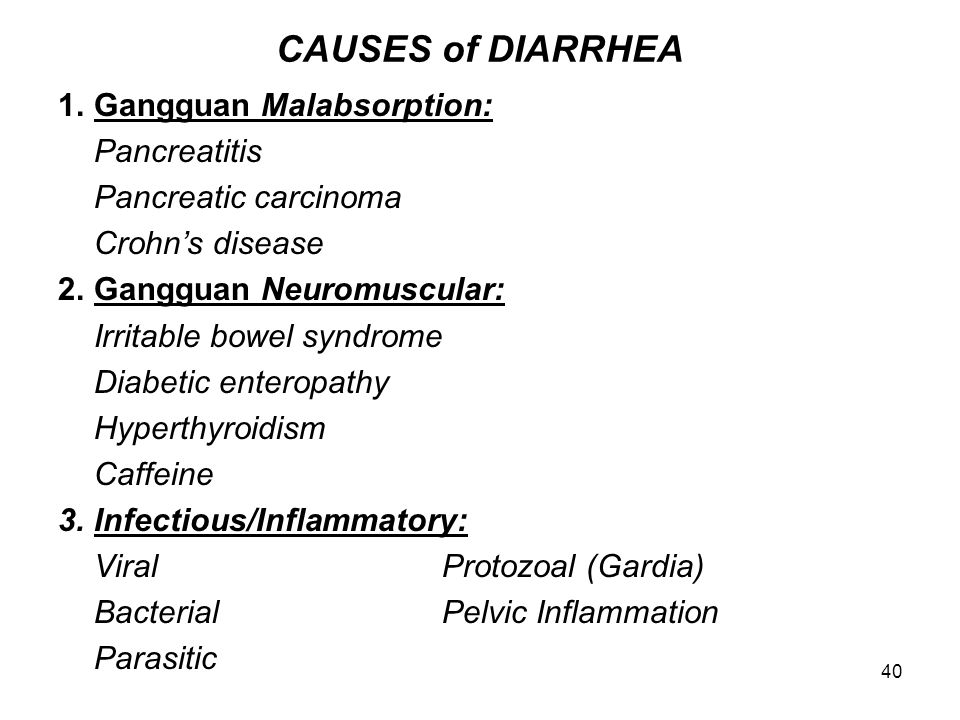 40 CAUSES of DIARRHEA 1.Gangguan Malabsorption: Pancreatitis Pancreatic carcinoma Crohn's disease 2.Gangguan Neuromuscular: Irritable bowel syndrome D