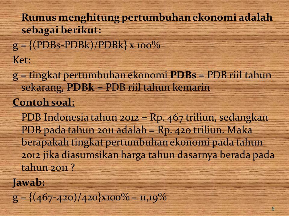 Rumus menghitung pertumbuhan ekonomi adalah sebagai berikut: g = {(PDBs-PDBk)/PDBk} x 100% Ket: g = tingkat pertumbuhan ekonomi PDBs = PDB riil tahun