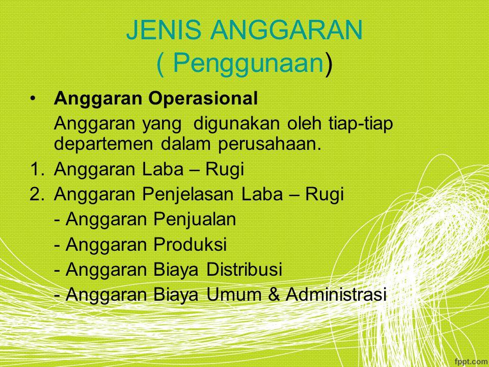 JENIS ANGGARAN ( Penggunaan) Anggaran Operasional Anggaran yang digunakan oleh tiap-tiap departemen dalam perusahaan.