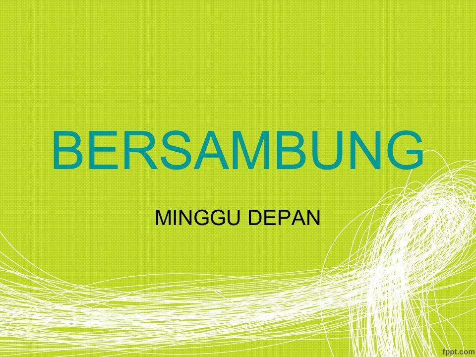 BERSAMBUNG MINGGU DEPAN
