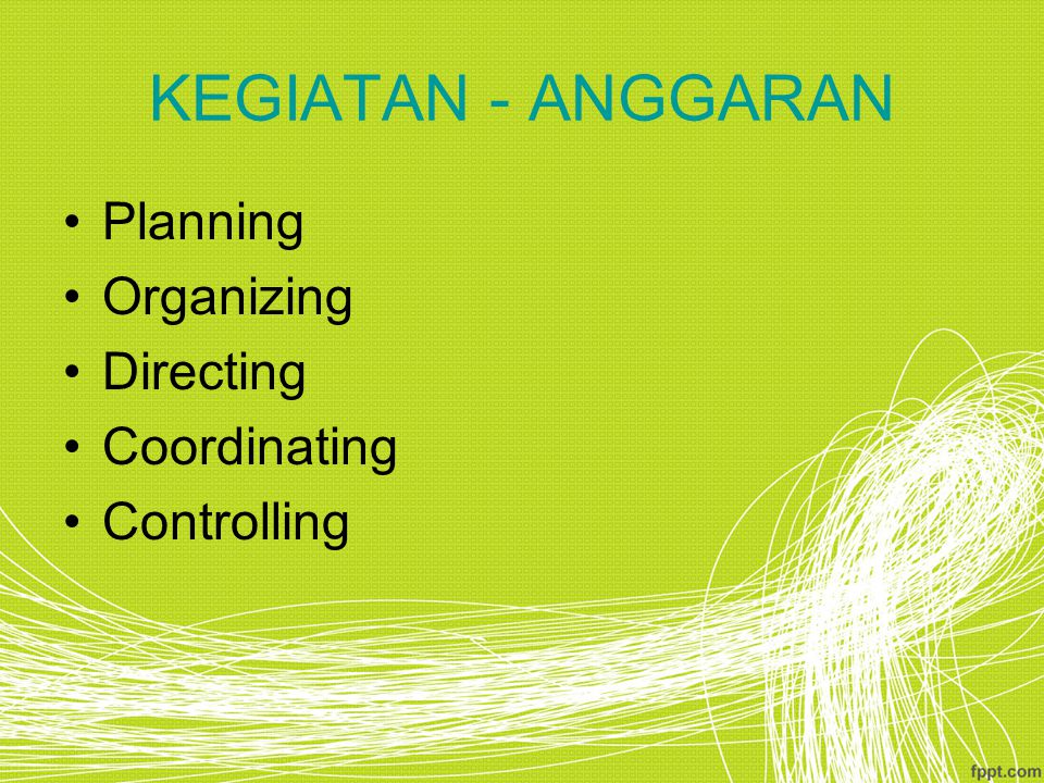 KEGIATAN - ANGGARAN Planning Organizing Directing Coordinating Controlling