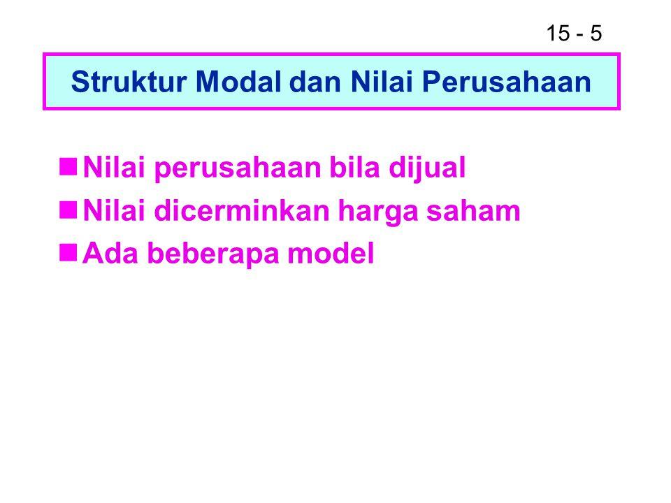 15 - 5 Struktur Modal dan Nilai Perusahaan Nilai perusahaan bila dijual Nilai dicerminkan harga saham Ada beberapa model