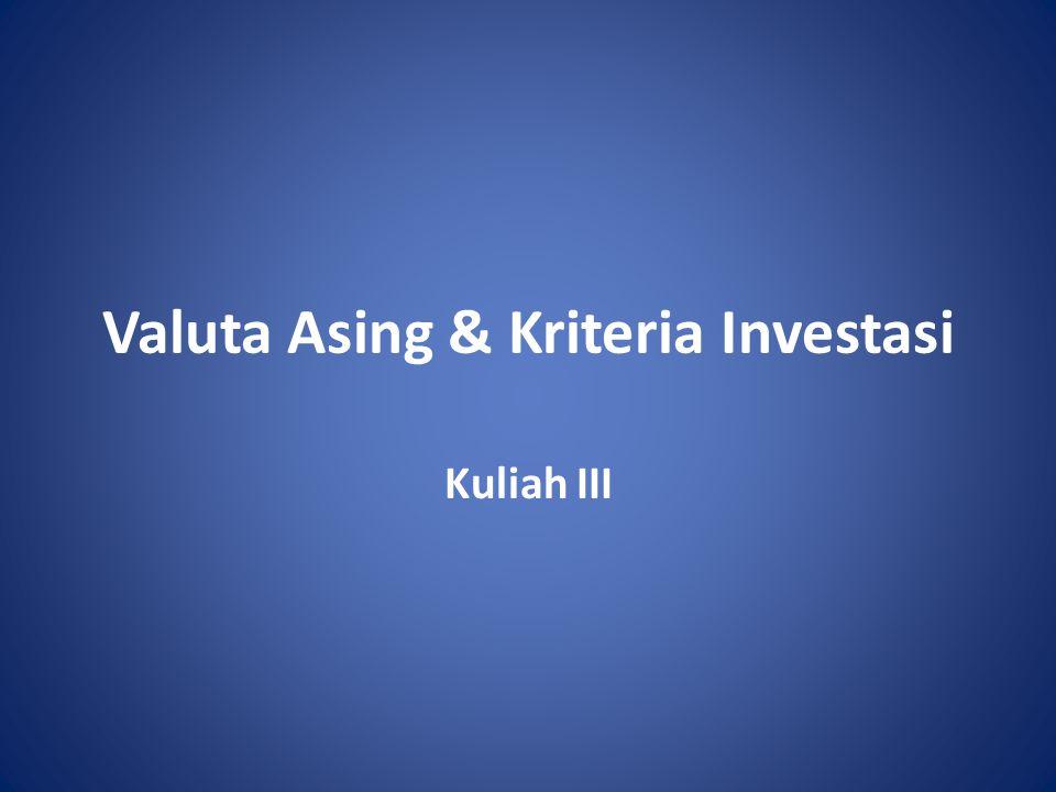 Valuta Asing & Kriteria Investasi Kuliah III