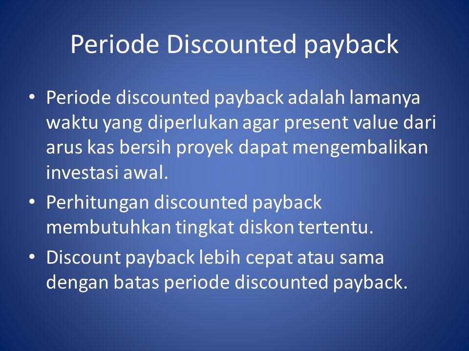 Periode Discounted payback Periode discounted payback adalah lamanya waktu yang diperlukan agar present value dari arus kas bersih proyek dapat mengembalikan investasi awal.