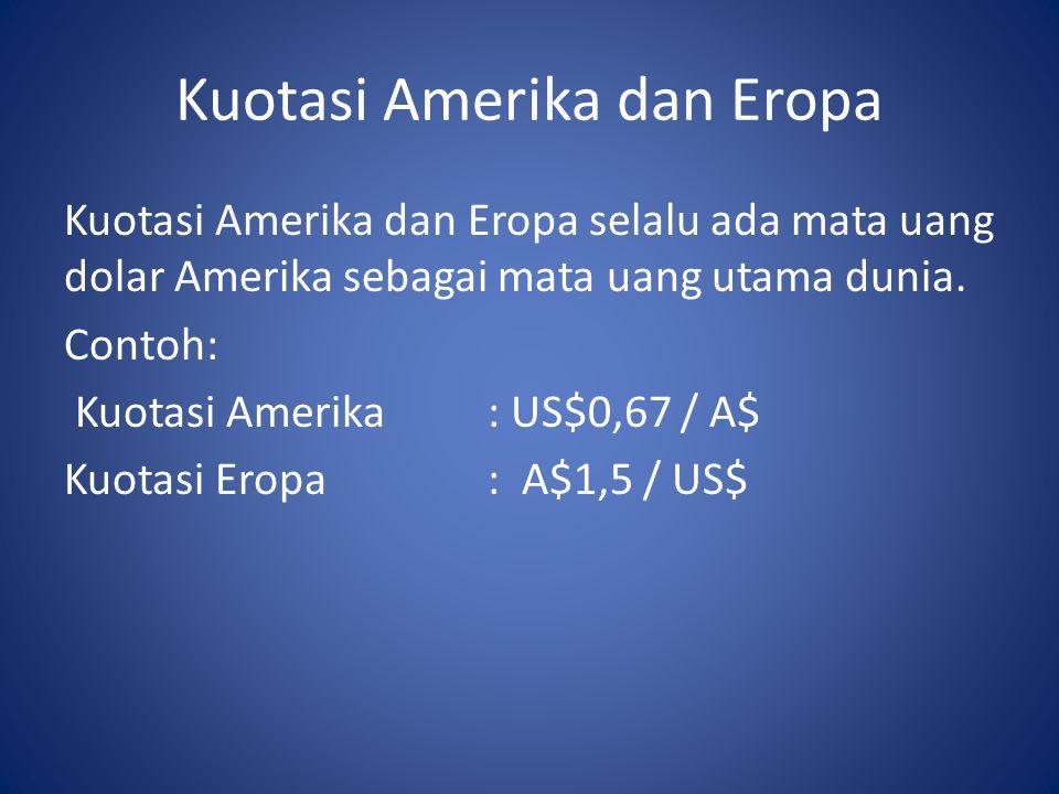 Kuotasi Amerika dan Eropa Kuotasi Amerika dan Eropa selalu ada mata uang dolar Amerika sebagai mata uang utama dunia.