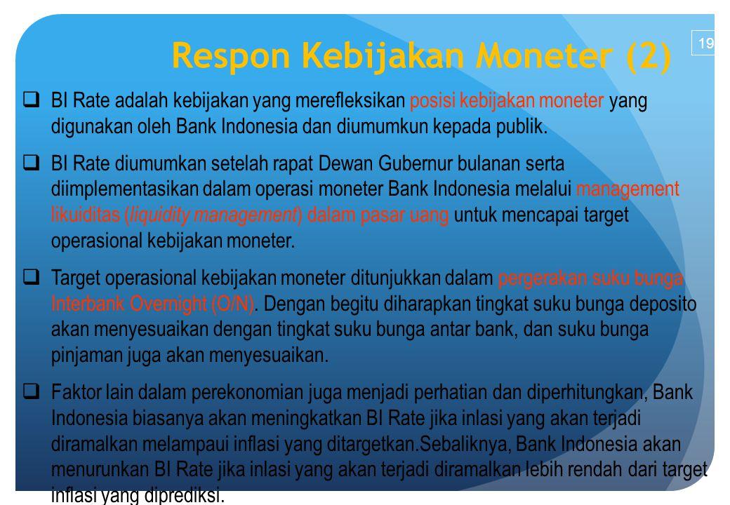 19 Respon Kebijakan Moneter (2)  BI Rate adalah kebijakan yang merefleksikan posisi kebijakan moneter yang digunakan oleh Bank Indonesia dan diumumkun kepada publik.