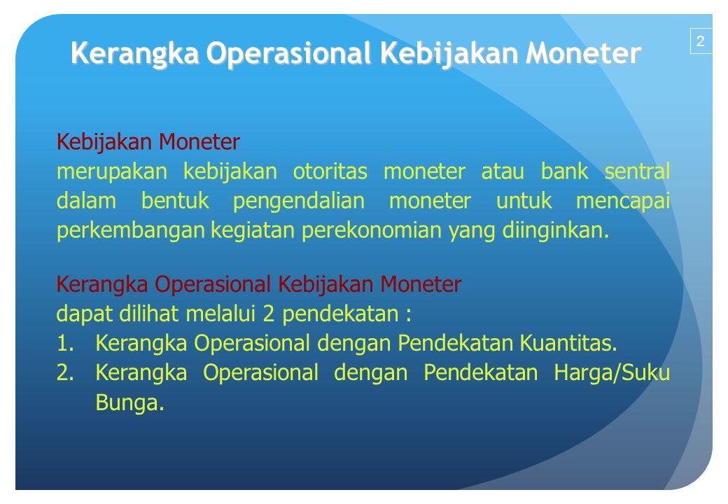 Kerangka Operasional Kebijakan Moneter Kebijakan Moneter merupakan kebijakan otoritas moneter atau bank sentral dalam bentuk pengendalian moneter untuk mencapai perkembangan kegiatan perekonomian yang diinginkan.
