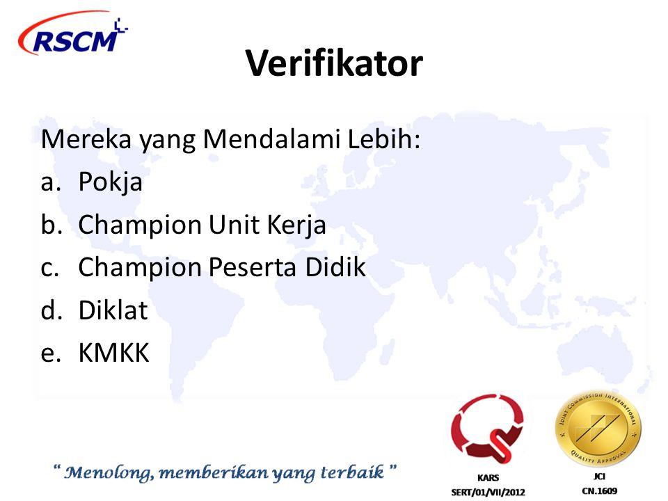 Verifikator Mereka yang Mendalami Lebih: a.Pokja b.Champion Unit Kerja c.Champion Peserta Didik d.Diklat e.KMKK