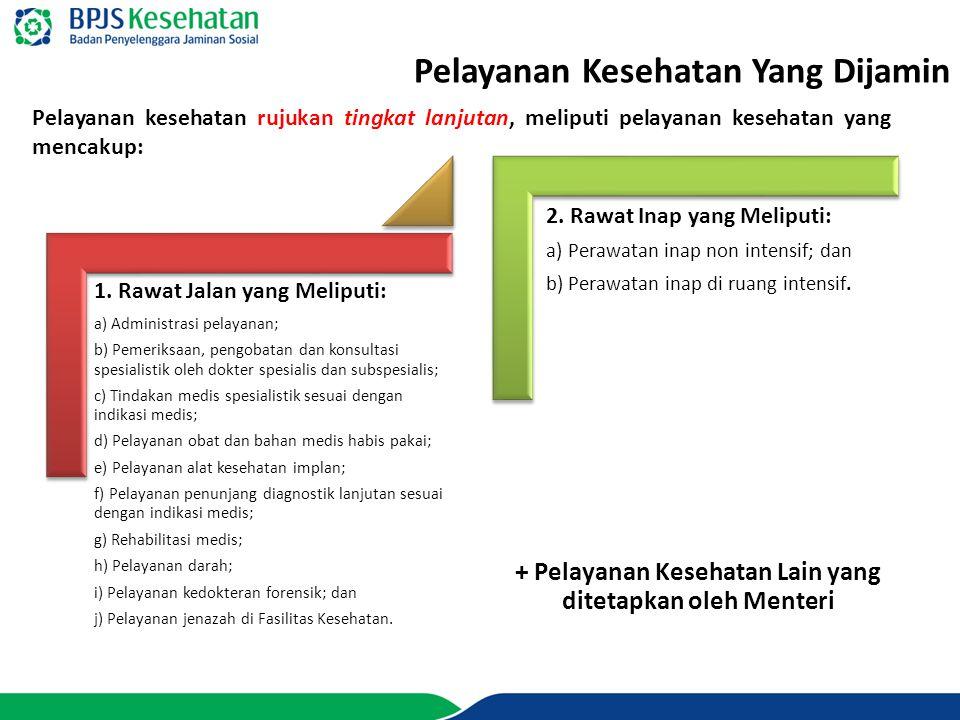 www.bpjs-kesehatan.go.id Pelayanan kesehatan rujukan tingkat lanjutan, meliputi pelayanan kesehatan yang mencakup: Pelayanan Kesehatan Yang Dijamin 1.