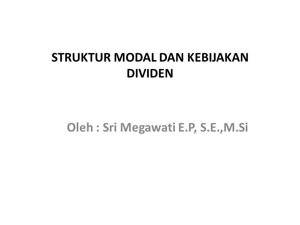 STRUKTUR MODAL DAN KEBIJAKAN DIVIDEN Oleh : Sri Megawati E.P, S.E.,M.Si