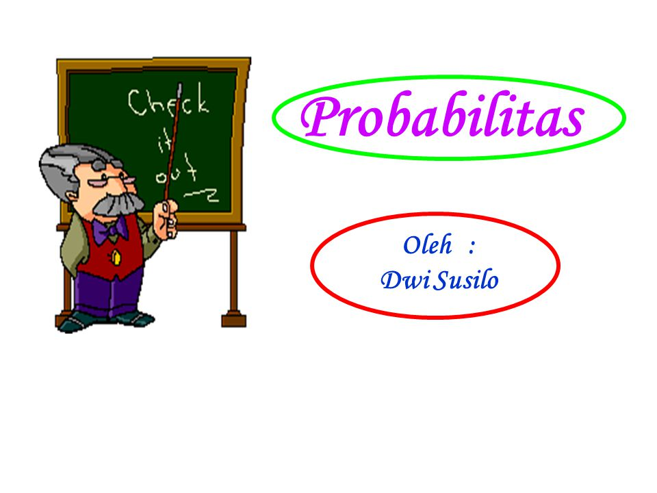 Probabilitas Oleh : Dwi Susilo