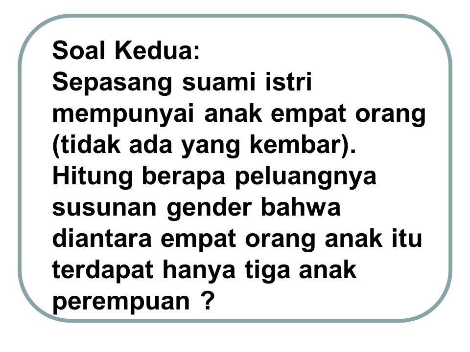 Soal Kedua: Sepasang suami istri mempunyai anak empat orang (tidak ada yang kembar). Hitung berapa peluangnya susunan gender bahwa diantara empat oran